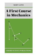 A First Course in Mechanics - Mary Lunn