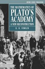 The Mathematics of Plato's Academy : A New Reconstruction - D.H. Fowler