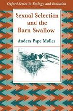Sexual Selection and the Barn Swallow : Series in Ecology and Evolution - Anders Pape Moller