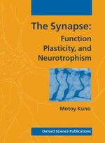 The Synapse : Function, Plasticity and Neurotrophism - M. Kuno