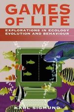 Games of Life : Explorations in Ecology, Evolution and Behaviour - Karl Sigmund