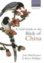 A Field Guide to the Birds of China : Ornithology - John Mackinnon