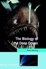 The Biology of the Deep Ocean - Peter J. Herring