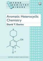 Aromatic Heterocyclic Chemistry : Oxford Chemistry Primers - David T. Davies