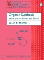 Organic Synthesis : The Roles of Boron and Silicon - Susan E. Thomas