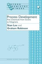 Process Development : Fine Chemicals from Grams to Kilograms - Stan Lee