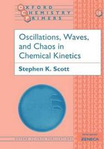 Oscillations, Waves and Chaos in Chemical Kinetics : Oxford Chemistry Primers - Stephen K. Scott
