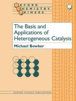 The Basis and Applications of Heterogeneous Catalysis : Oxford Chemistry Primers - Michael K. Bowker