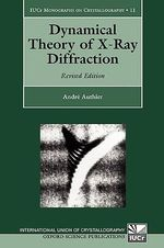 Dynamical Theory of X-ray Diffraction : IUCR Crystallographic Symposia Ser. - Andre Authier