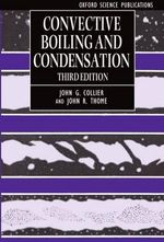 Convective Boiling and Condensation : Cryostat Design, Material Properties and Supercond... - John G. Collier