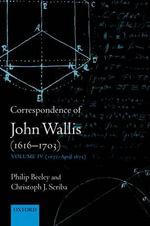Correspondence of John Wallis (1616-1703) : (1672-April 1675) Volume 4 - Philip Beeley