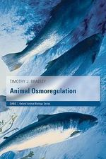 Animal Osmoregulation : Oxford Animal Biology Ser. - Timothy J. Bradley