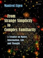 From Strange Simplicity to Complex Familiarity : A Treatise on Matter, Information, Life and Thought - Manfred Eigen