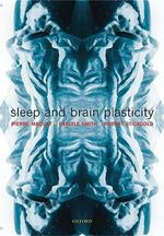Sleep and Brain Plasticity : Oxford Books of Prose - Pierre Maquet