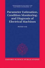 Parameter Estimation, Condition Monitoring and Diagnosis of Electrical Machines : An Introduction - Peter Vas