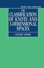 The Classification of Knots and 3-dimensional Spaces : International Series of Monographs on Chemistry - Geoffrey Hemion