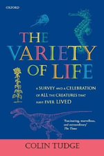 The Variety of Life : A Survey and a Celebration of All the Creatures That Have Ever Lived - Colin Tudge
