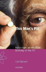 This Man's Pill : Reflections on the 50th Birthday of the Pill - Carl Djerassi