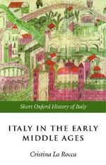 Italy in the Early Middle Ages : 476-1000