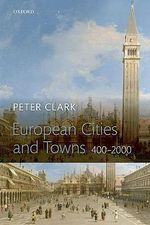 European Cities and Towns : 400-2000 - Peter Clark