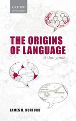 Origins of Language : A Slim Guide - James R. Hurford