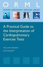 A Practical Guide to the Interpretation of Cardio-Pulmonary Exercise Tests - William Kinnear
