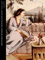 Western Women Travelling East 1716-1916 : Western Women Writing About the East, 1716-1916 - Penelope Tuson