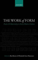The Work of Form : Poetics and Materiality in Early Modern Culture
