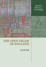 The Open Fields of England : Medieval History and Archaeology - David Hall