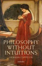 Philosophy without Intuitions - Herman Cappelen