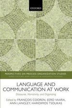 Language and Communication at Work : Discourse, Narrativity, and Organizing