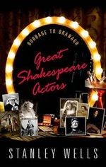 Great Shakespeare Actors : From Burbage to Branagh - Stanley Wells