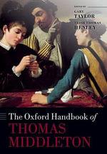 The Oxford Handbook of Thomas Middleton : Oxford Handbooks of Literature