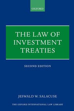 The Law of Investment Treaties : Oxford International Law Library - Jeswald W. Salacuse