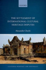 The Settlement of International Cultural Heritage Disputes - Alessandro Chechi