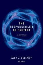 Responsibility to Protect : A Defense - Alex J. Bellamy