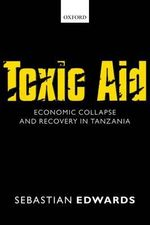 Toxic Aid : Economic Collapse and Recovery in Tanzania - Sebastian Edwards