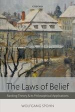 The Laws of Belief : Ranking Theory and its Philosophical Applications - Wolfgang Spohn