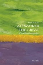 Alexander the Great : A Very Short Introduction - Hugh Bowden