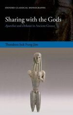 Sharing with the Gods : Aparchai and Dekatai in Ancient Greece - Theodora Suk Fong Jim