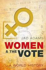 Women and the Vote : A World History - Jad Adams
