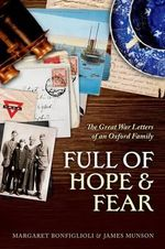 Full of Hope and Fear : The Great War Letters of an Oxford Family