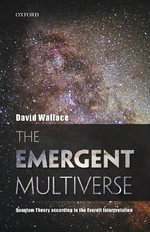 The Emergent Multiverse : Quantum Theory According to the Everett Interpretation - David Wallace