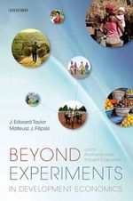 Beyond Experiments in Development Economics : Local Economy-Wide Impact Evaluation - J.Edward Taylor