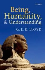 Being, Humanity, and Understanding : Studies in Ancient and Modern Societies - G. E. R. Lloyd