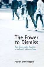 The Power to Dismiss : Trade Unions and the Regulation of Job Security in Western Europe - Patrick Emmenegger