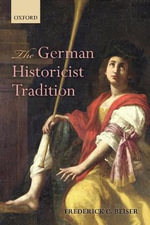 The German Historicist Tradition - Frederick C. Beiser