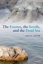 The Essenes, the Scrolls, and the Dead Sea - Joan E. Taylor