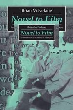 Novel to Film : An Introduction to the Theory of Adaptation - Brian McFarlane