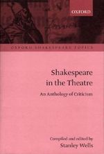 Shakespeare in the Theatre : An Anthology of Criticism